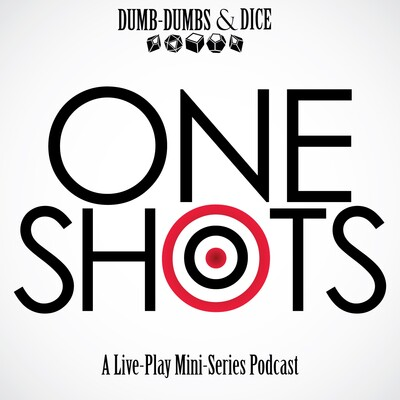 One Shots: A Live-Play Mini Series Podcast