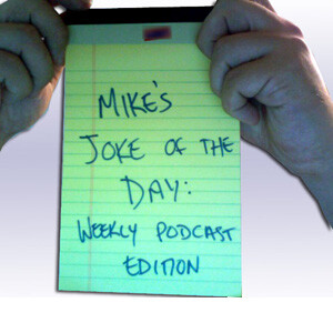 Mike's Joke of the Day: Weekly Podcast Edition