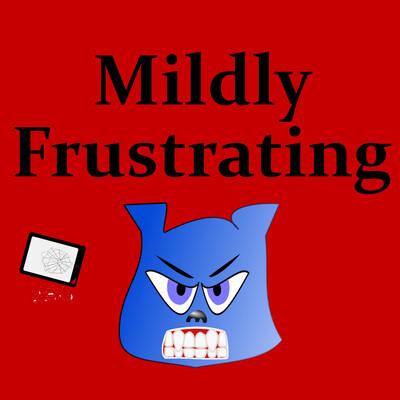 Mildly Frustrating