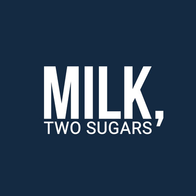 Milk, Two Sugars