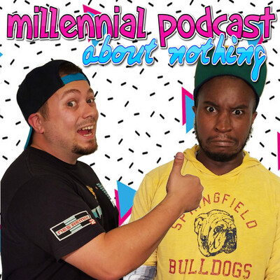 Millennial Podcast About Nothing