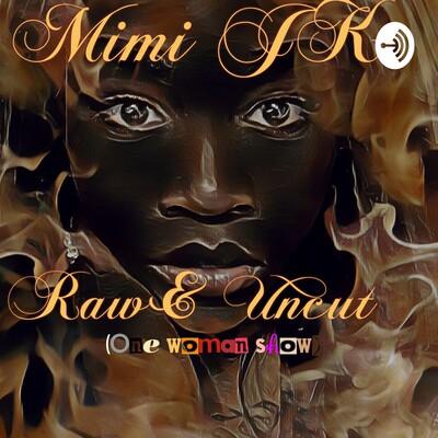 Mimi JK Raw & Uncut (one woman show)