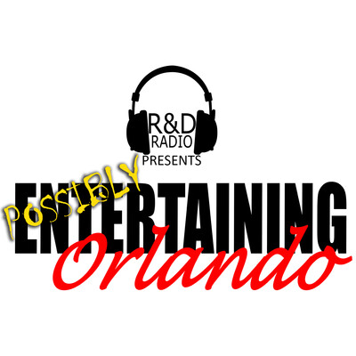 R and D Radio Presents Possibly Entertaining Orlando