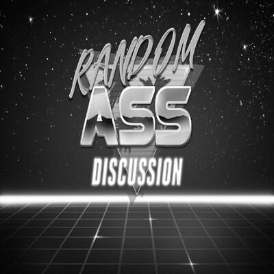 RAD: Random Ass Discussion