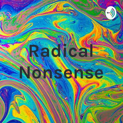 Radical Nonsense