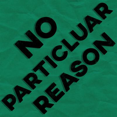 No Particular Reason