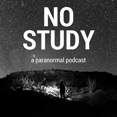 No Study: A Paranormal Podcast