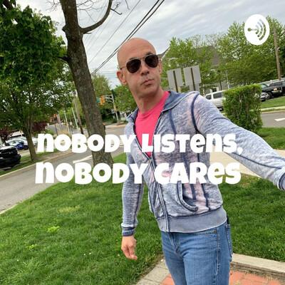 Nobody Listens, Nobody Cares