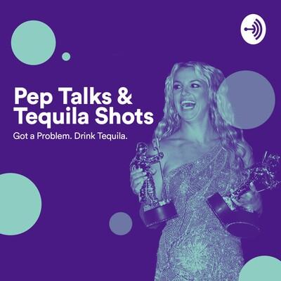 Pep Talks & Tequila Shots