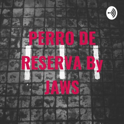 PERRO DE RESERVA By JAWS