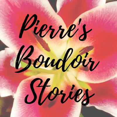 Pierre's Boudoir Stories