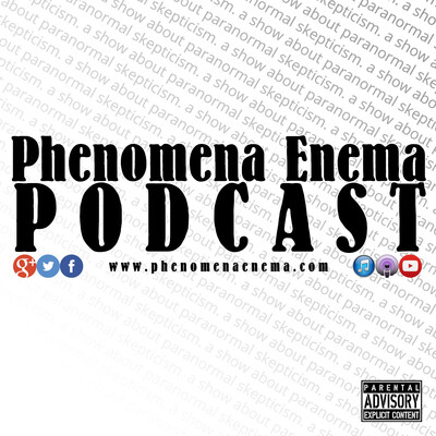 Phenomena Enema Podcast