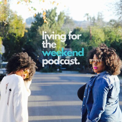 Living for the Weekend Podcast