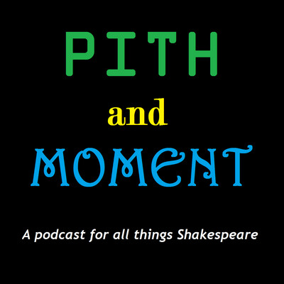 Pith and Moment: A Podcast for All Things Shakespeare
