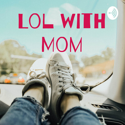 Lol With Mom