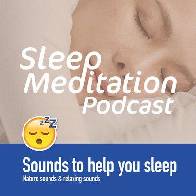 Sleep Meditation Podcast - The Go-To Podcast For The Sleep Deprived.