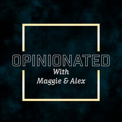 Opinionated With Maggie & Alex