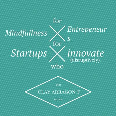 Mindfullness for Entrepreneurs in Startups who Innovate Disruptively