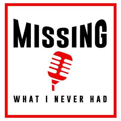Missing What I Never Had