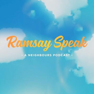 Ramsay Speak - A Neighbours Podcast