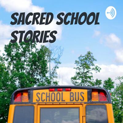 SACRED SCHOOL STORIES