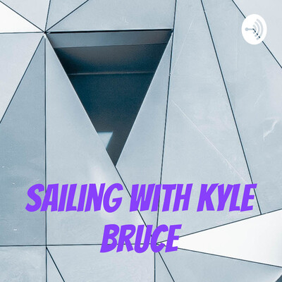 Sailing With Kyle Bruce