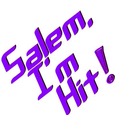 Salem, I'm Hit