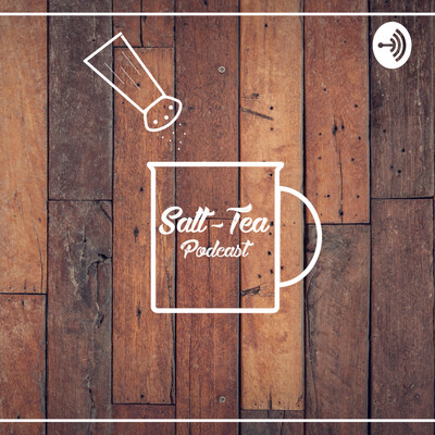 Salt-Tea Podcast