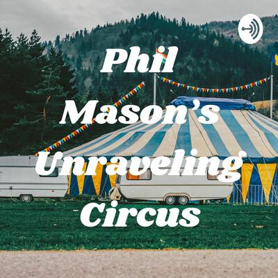 Phil Mason's Unraveling Circus