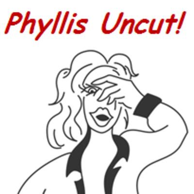 Phyllis Uncut!