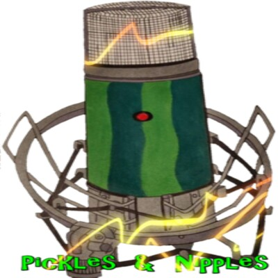 Pickles and Nipples Podcast