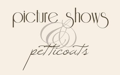 Picture Shows & Petticoats