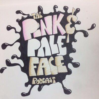 Pink and Pale Face Podcast