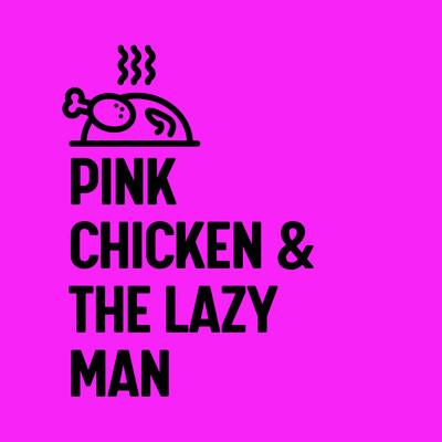 Pink Chicken & The Lazy Man
