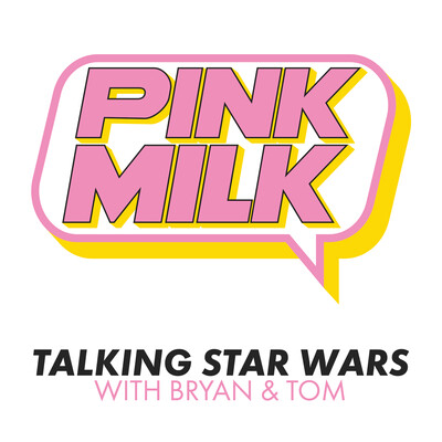 Pink Milk • Talking Star Wars