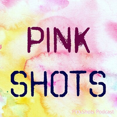 PinkShots Podcast The Podcast For Women By Women