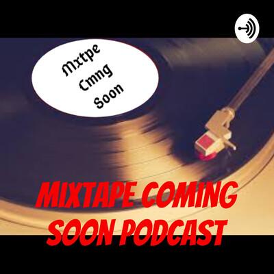 Mixtape Coming Soon Podcast