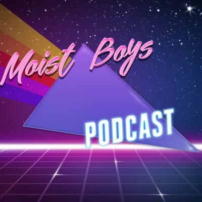 Moist Boys