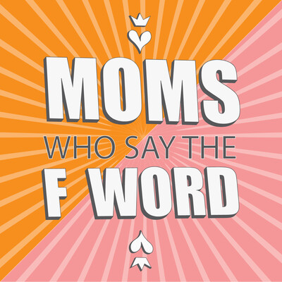 Moms Who Say the F Word