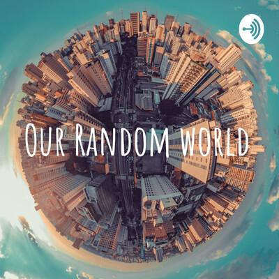 Our Random world