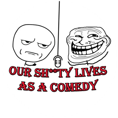 Our Sh*tty Lives as a Comedy