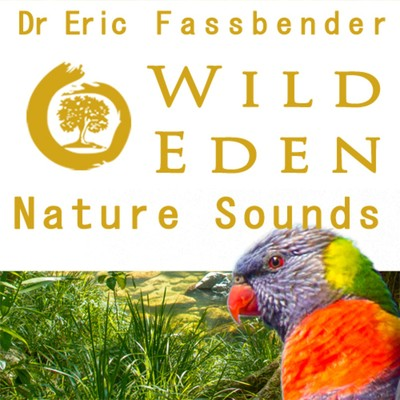 Wild Eden Nature Sounds by Dr Eric Fassbender
