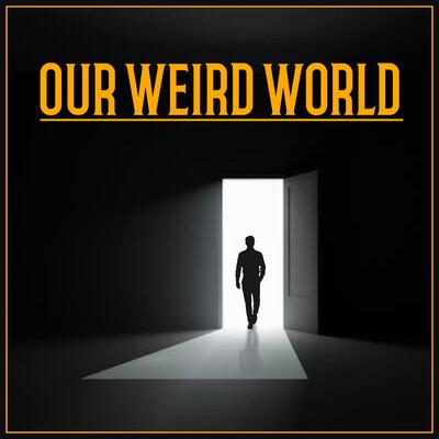Our Weird World