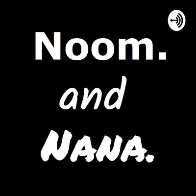 Noom and Nana