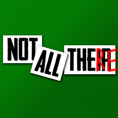 Not All There Podcast