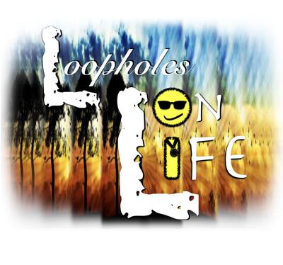 Loopholes on Life