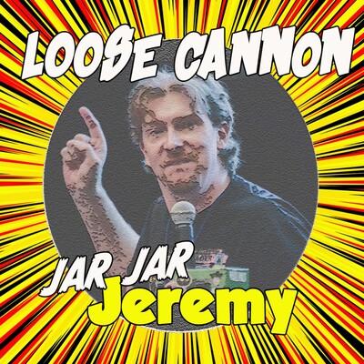 Loose Cannon Jar Jar Jeremy