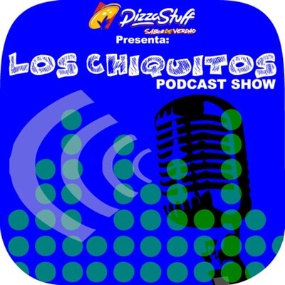 Los Chiquitos Podcast Show