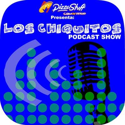 Los Chiquitos Podcast Show