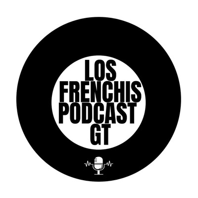 Los Frenchis Podcast Gt